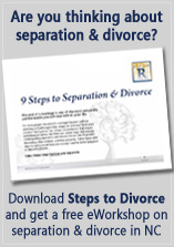 Are you thinking about separation & divorce? Click here to download 'Steps to Divorce' and get a free eWorkshop on separation & divorce in NC
